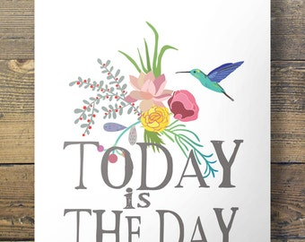 Today is the day - flower bird Printable wall art