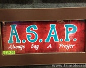 ASAP always say prayer sign framed quote religious framed inspirational quote hand crafted 8 x 15