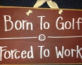 Born to golf forced to work sign wood golfer plaque gift