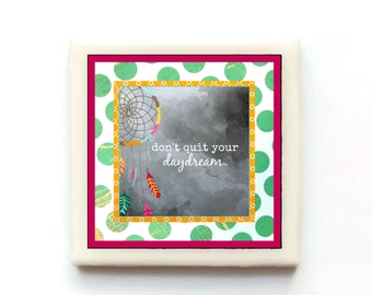 Don't quit your daydream - Handmade Magnet by Biscotti Designs