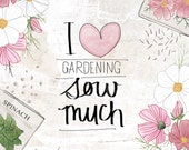 I Love Gardening - Beautifully textured cotton canvas art print. Order as an 8x10 11x14 or 16x20 size.