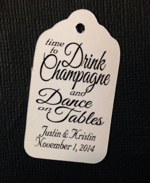 Time to Drink Champagne and Dance on Tables MEDIUM Personalized Wedding Favor Tag Shower Tag  choose your amount