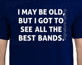 I May be Old, But I Got ot See All The Best Bands Shirt Band Shirt Gift for Dad Dift for Grandpa Wife Gift Uncle Tshirt Funny Shirt