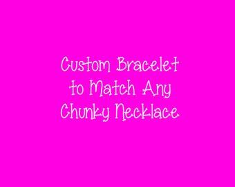 Custom Bracelet to Match ANY Chunky Necklace