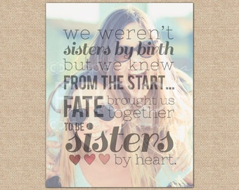 Sisters by heart, Best Friend Birthday Gift, Best Friend Gift, Special print featuring your photo // You Choose Size & Type // H-Q18-1PS ZZ1