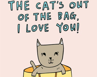 Romantic Card - The Cat's Out of The Bag, I Love You!