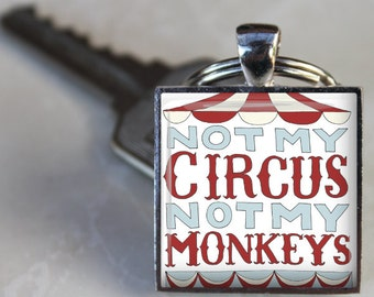 Not My CIRCUS Not My MONKEYS Tent Altered Art Glass Pendant Charm Christmas Gift Keychain