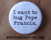 "i want to hug pope francis - pope pin 1.25"" pinback button badge refrigerator magnet - pope francis catholic church catholicism youth group"