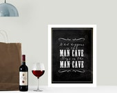 Chalkboard print - What happens in the Man Cave - 8x10 inch wall art Inspiring quote Typography.