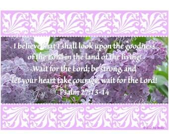 PSALM 27:13-14 ESV Photo Art Print 5x7 PIF Pay It Forward Destash Bargain Sale Lilac Flowers Purple Believe Be Strong Take Courage Wait Hope
