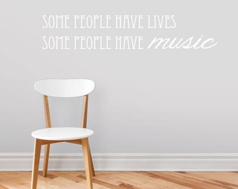 Some People Have Lives Some People Have Music - Music Wall Decals