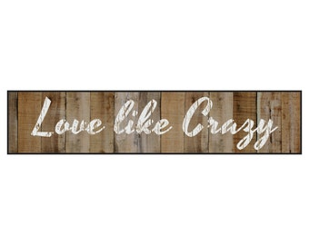 Love Like Crazy Wood Wooden Sign 5x24