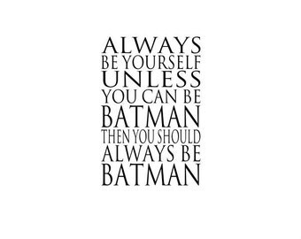 Vinyl Wall Decal always be yourself, unless you can be batman then you should always be batman