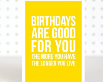 Birthdays are good for you - Birthday card