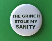 The Grinch Stole My Sanity - 2.25 inch button/ pin - Green and White - Christmas Humor Friend Gift Sarcasm