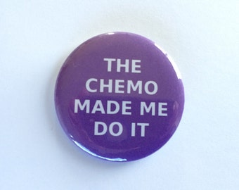 The Chemo Made Me Do It - Purple - Cancer Survivor Pinback Button 2.25 inch button pin Survivor Walk Courage Awareness