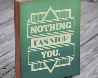 Inspirational quote print - Nothing Can Stop You - Woodblock Art Print