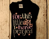 For This Little Girl I Have Prayed Embroidered Personalized Shirt or Bodysuit