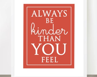 Be Kinder Than You Feel - Customizable 8x10 Print in Many Colors