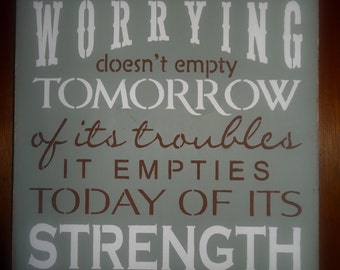 Worrying Doesn't Empty Tomorrow of Its Sorrows Inspirational Gift Sign Decoration