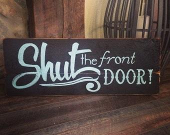 Shut The Front Door! Sign