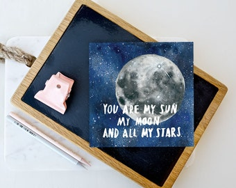 Valentines Card - Moon Greetings Card - 'You are my sun, my moon & all my stars' / Love