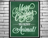 Merry Christmas Ya Filthy Animal! - Sassy Holiday Print - Chalkboard- Wall Art, Gift Cards, Instant Digital Download 8x10 & 11x14