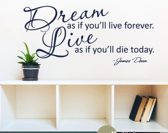 Dream as if you'll live forever, Live as if you'll die today - James Dean - Wall Quote Decal - Wall Decor Sticker- WD0338