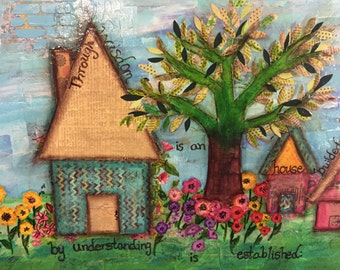 Spring garden home in Mixed Media Collage painting  quote  Proverbs  24:3