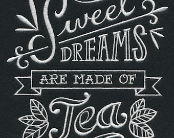 Sweet Dreams are Made of Tea Embroidered Flour Sack Hand/Dish Towel