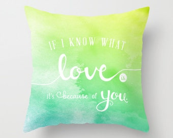 Throw Pillow — If I know what love is, it's because of you