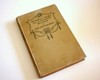 Antique Book Homely Talks Of A Homely Woman by Fay Inchfawn