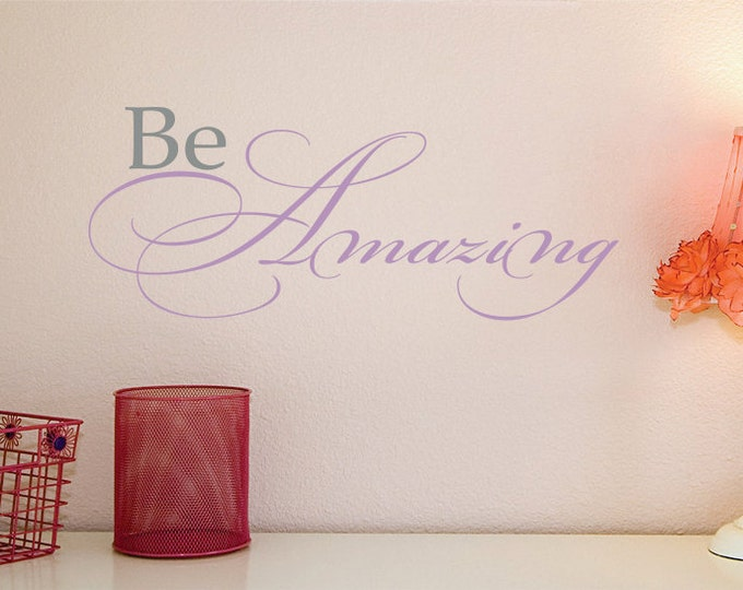 Be Amazing - Vinyl  Wall Decal - Family Wall Decal - Inspirational Quote