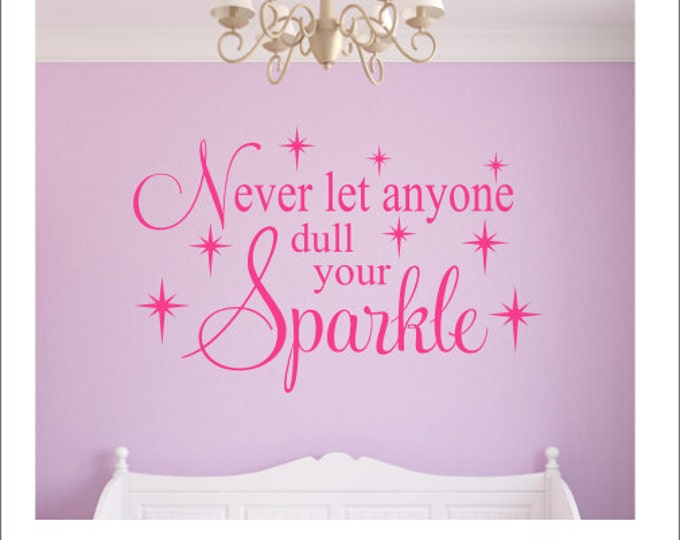 Never Let Anyone Dull Your Sparkle Vinyl Decal Vinyl Wall Decal Sparkle Decal Girls Nursery Bedroom Wall Decal Teen Bedroom Decor Housewares