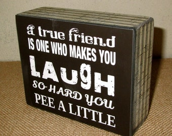 True Friend is someone who makes you laugh so hard you pee a little box Sign friend gift friend sign fun funny chalkboard style print
