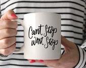 Can't Stop Won't Stop White Coffee Mug, Ceramic Mug, Coffee Cup, Inspirational Coffee Mug, Quote, Coffee Mug