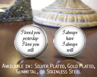 Groom Cufflinks - Personalized Cufflinks - Wedding Cufflinks -  I loved you Yesterday, I love you Still, I always Have, I always Will