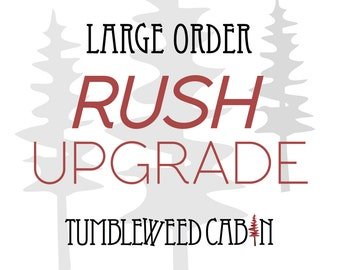 Rush Order Upgrade for LARGE Orders
