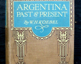 Argentina Past and Present by Koebel, WH 1914 Antique Book