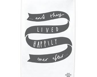 Happily Ever After Tea towel - Dish Cloth - Kitchen Towel - T15