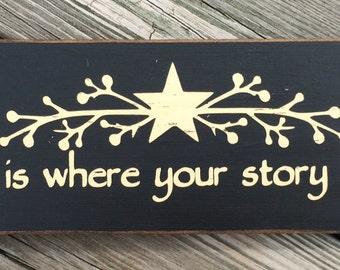 Primitive Sign, Home is where your story begins, Primitive Decor, Shelf Sitter, Primitives