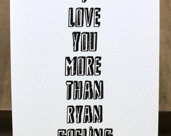 I Love You More Than Ryan Gosling Card