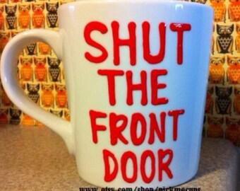 shut the front door handpainted coffee mug- Shut up- STFD- STFU- Funny coffee mug