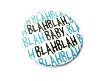 """Blahblah, baby, blahblah,  38mm badge, 1.5 inch (diameter)  Ø1 1/2"""" pinback button"""