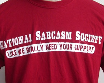 Maroon Tee Shirt-NATIONAL SARCASM SOCIETY-Like We Really Need Your Support-Vintage Large Man's Cotton Tee Shirt