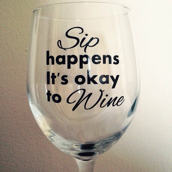 Items similar to sip happens it 39 s ok to wine wine glass for Cute quotes for wine glasses