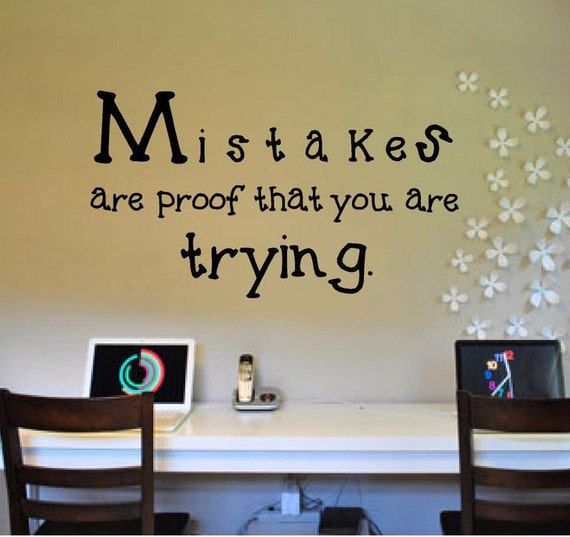 Mistakes Are Proof That You Trying Education By