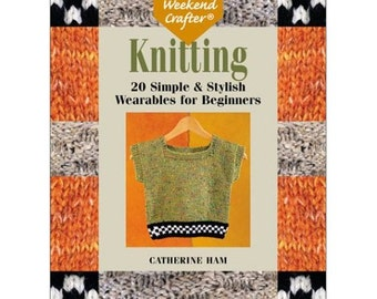 The Weekend Crafter- Knitting- 20 Simple and Stylish Wearables for Beginners, Paperback book, new