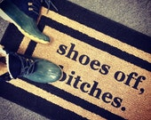 Shoes Off, Bitches™ Decorative Door mat,  Area Rug, Funny Doormat // Hand Painted 20x34 by Be There in Five