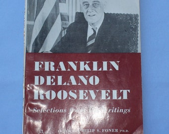 Franklin Delano Roosevelt, Selections from his Writings, Philip S. Foner, 1947, item #1557